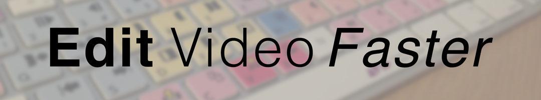 Edit Video Faster
